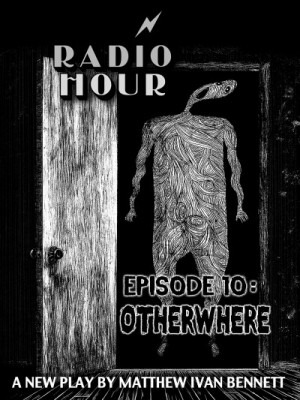 RADIO HOUR EPISODE 10: OTHERWHERE