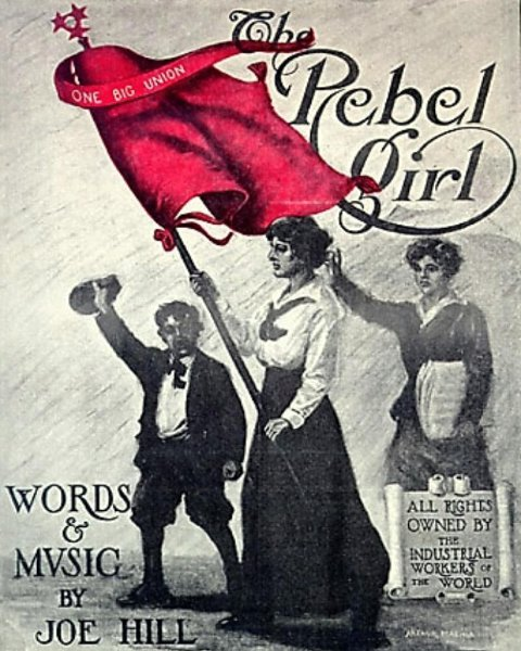 "Hill was the author of numerous labor songs, including ""Rebel Girl,"" inspired by IWW activist Elizabeth Gurley Flynn."